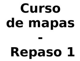 Curso de mapas - Repaso 1