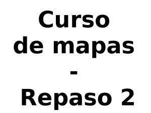 Curso de mapas - Repaso 2