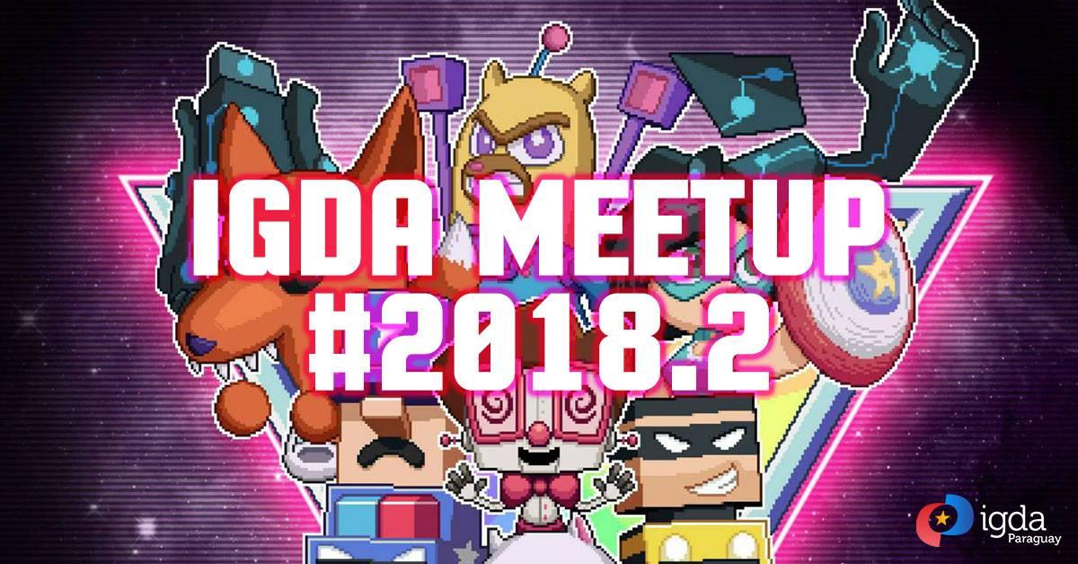 2° Meetup 2018 de desarrollo de videojuegos en Asunción -Paraguay